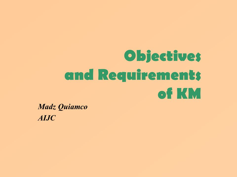 Objectives and Requirements of KM Madz Quiamco AIJC