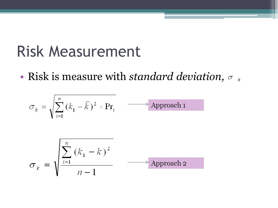 Risk Measurement Risk is measure with standard deviation, Approach 1 Approach 2