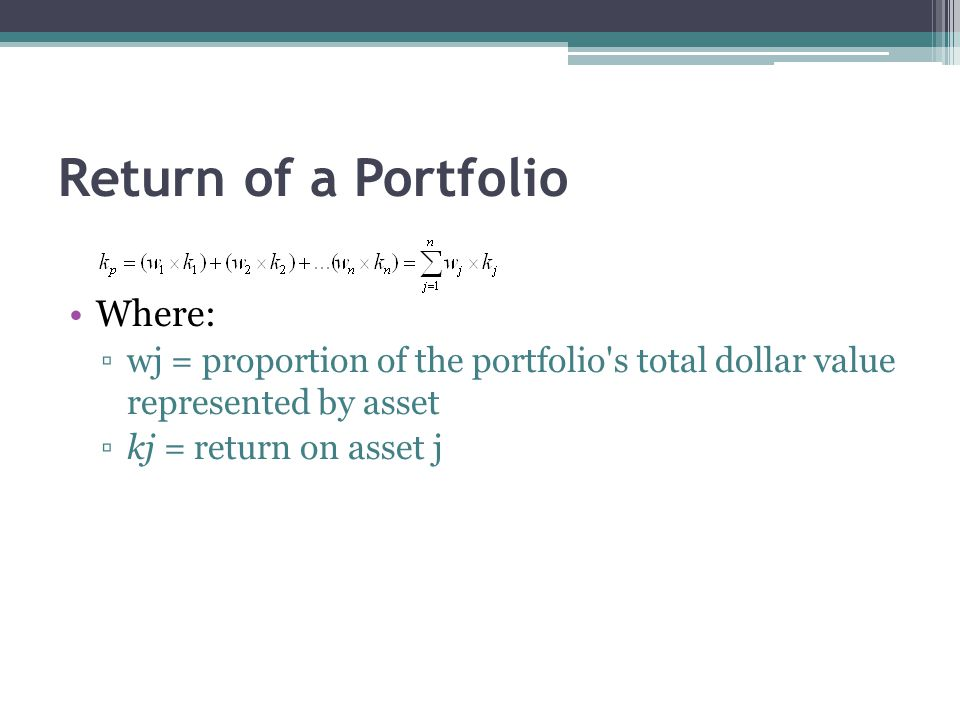 Return of a Portfolio Where: ▫wj = proportion of the portfolio's total dollar value represented by asset ▫kj = return on asset j