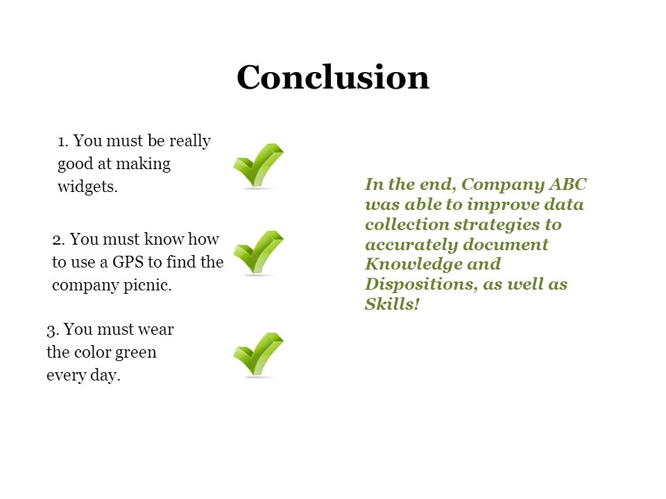 Conclusion In the end, Company ABC was able to improve data collection strategies to accurately document Knowledge and Dispositions, as well as Skills.