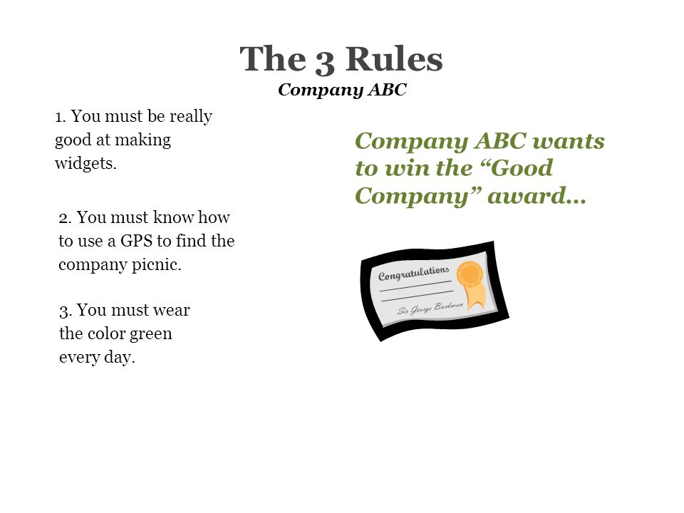 "The 3 Rules Company ABC Company ABC wants to win the ""Good Company"" award… 1. You must be really good at making widgets. 2. You must know how to use a"