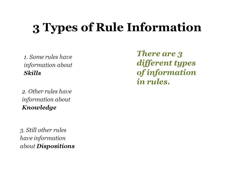 3 Types of Rule Information 1. Some rules have information about Skills 2.