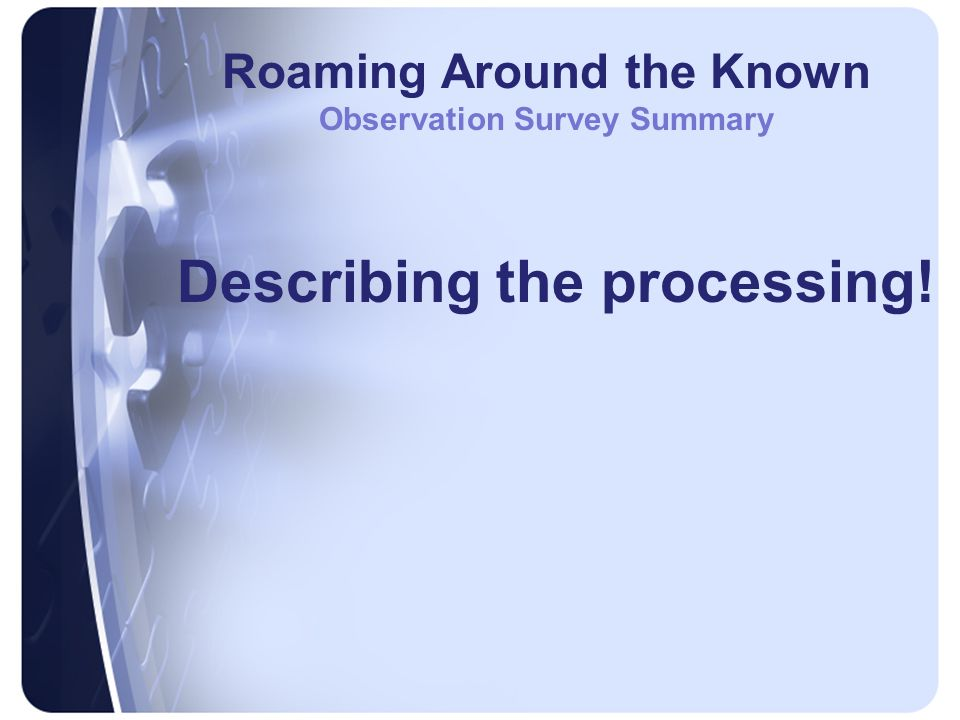 Roaming Around the Known Observation Survey Summary Describing the processing!