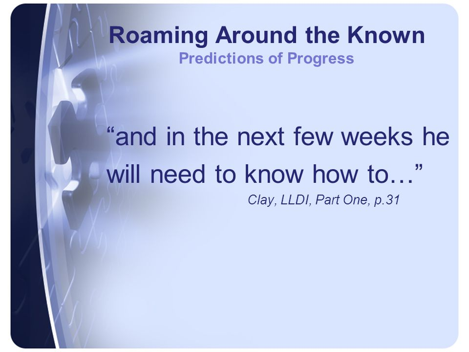 Roaming Around the Known Predictions of Progress and in the next few weeks he will need to know how to… Clay, LLDI, Part One, p.31