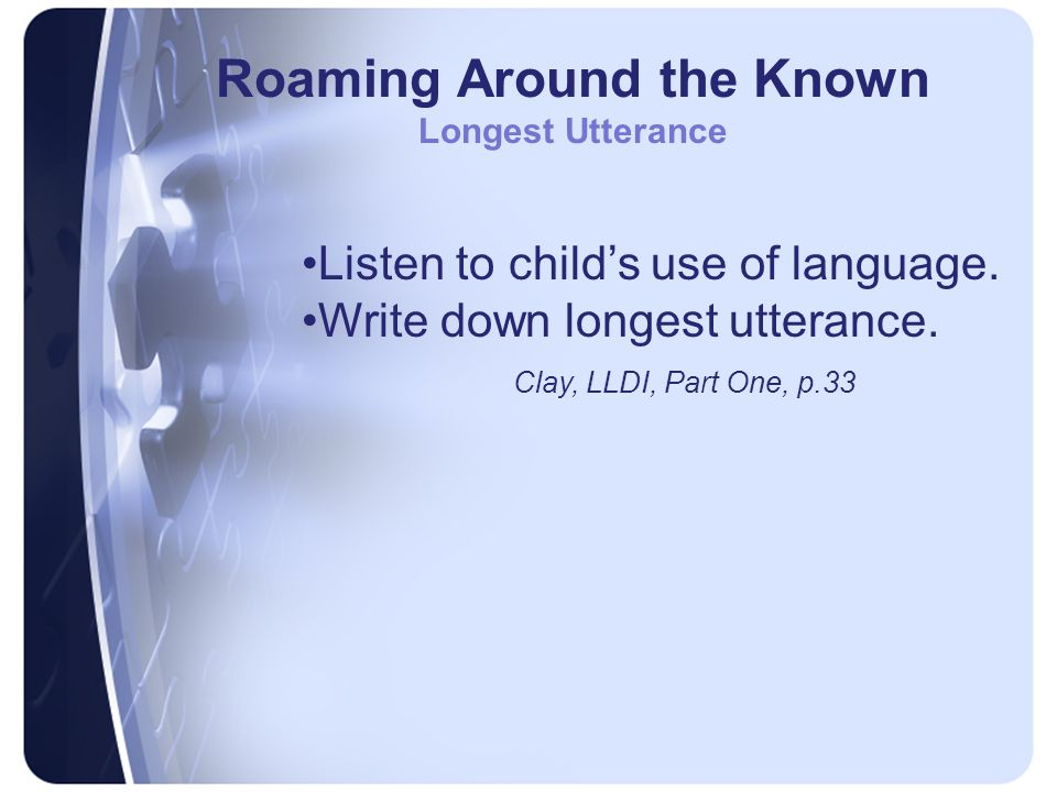 Roaming Around the Known Longest Utterance Listen to child's use of language.