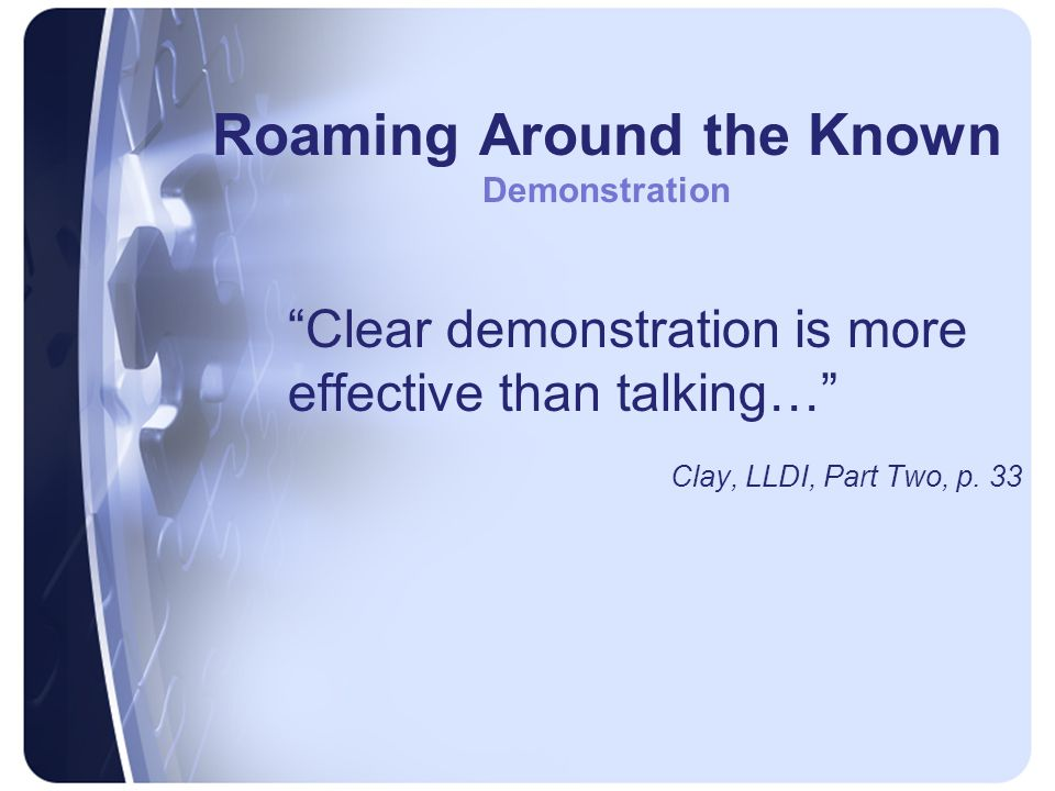 Roaming Around the Known Demonstration Clear demonstration is more effective than talking… Clay, LLDI, Part Two, p.