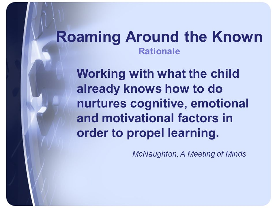 Working with what the child already knows how to do nurtures cognitive, emotional and motivational factors in order to propel learning.