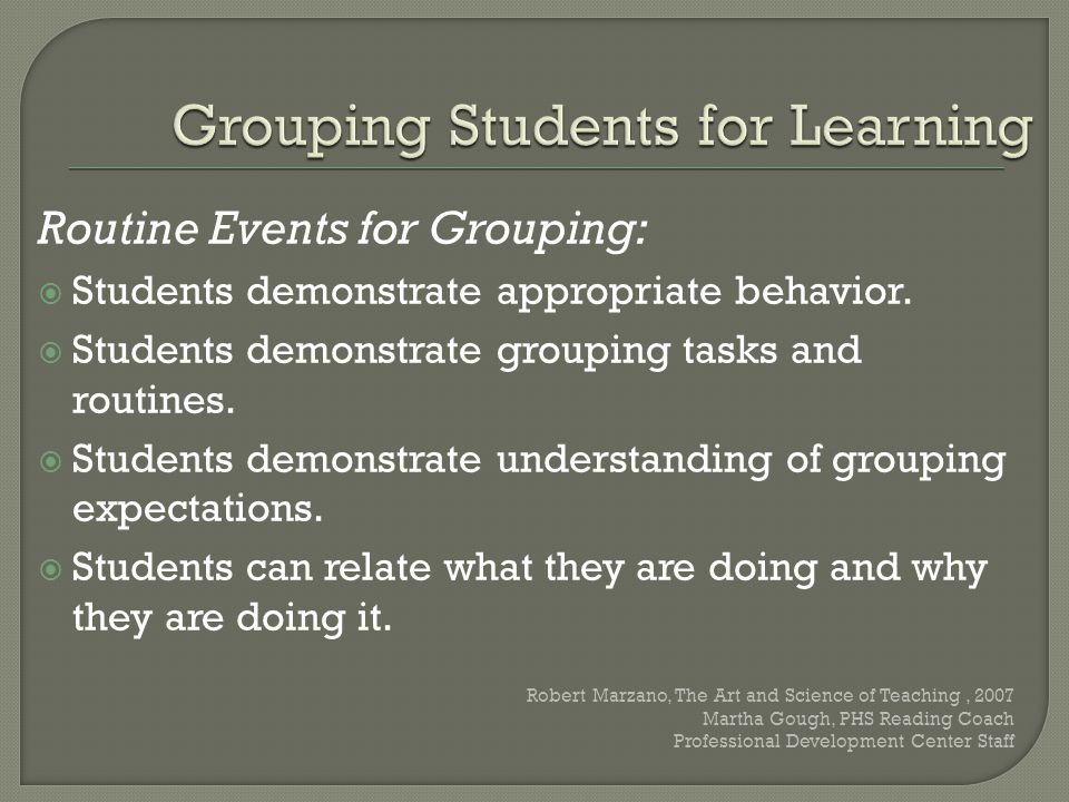 Routine Events for Grouping:  Students demonstrate appropriate behavior.  Students demonstrate grouping tasks and routines.  Students demonstrate u