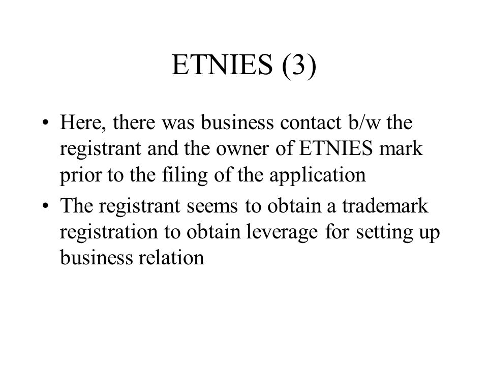 ETNIES (3) Here, there was business contact b/w the registrant and the owner of ETNIES mark prior to the filing of the application The registrant seems to obtain a trademark registration to obtain leverage for setting up business relation
