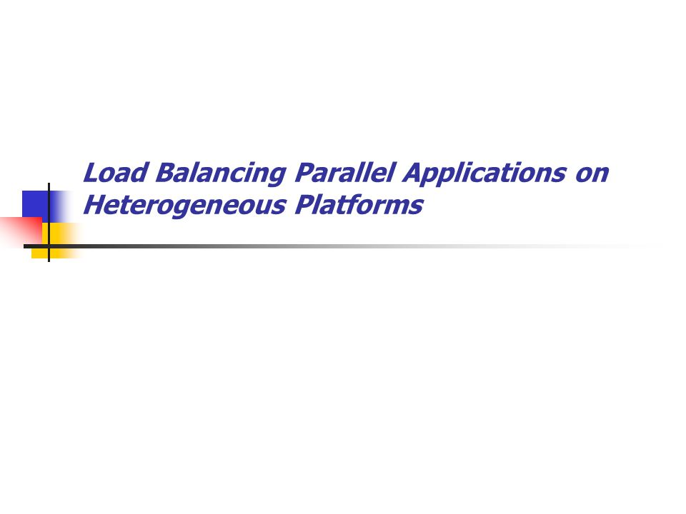 Load Balancing Parallel Applications on Heterogeneous Platforms