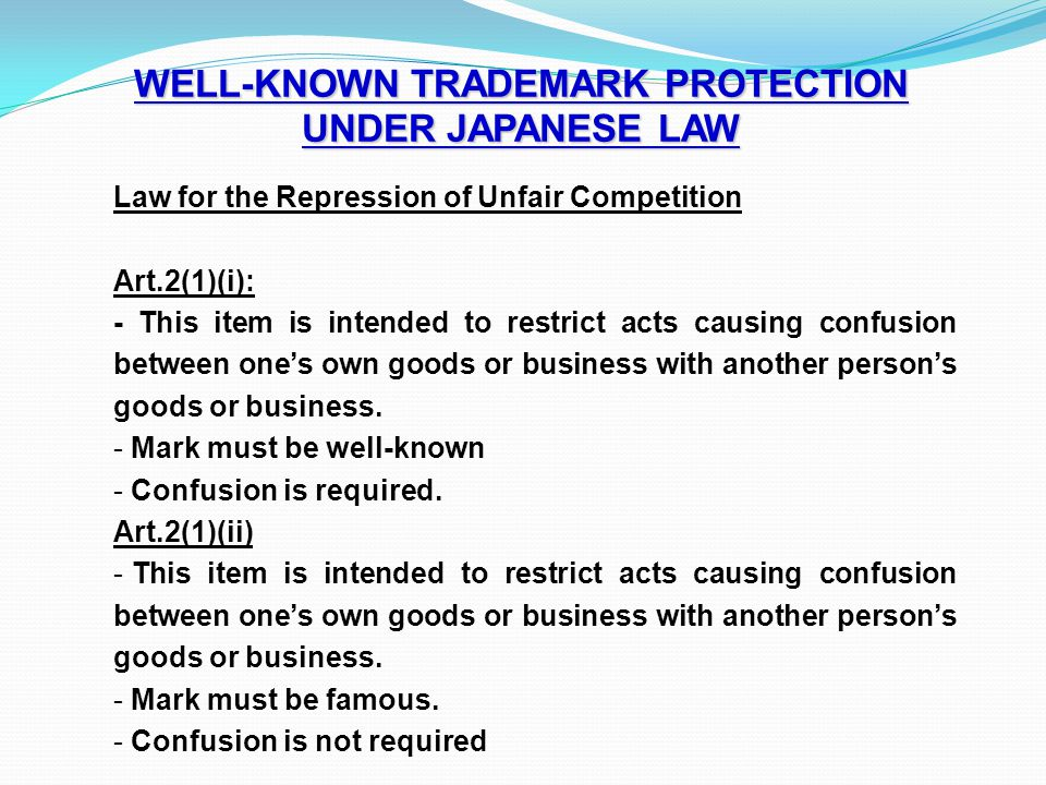 WELL-KNOWN TRADEMARK PROTECTION UNDER JAPANESE LAW Law for the Repression of Unfair Competition Art.2(1)(i): - This item is intended to restrict acts