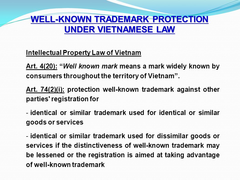 "WELL-KNOWN TRADEMARK PROTECTION UNDER VIETNAMESE LAW Intellectual Property Law of Vietnam Art. 4(20): ""Well known mark means a mark widely known by co"