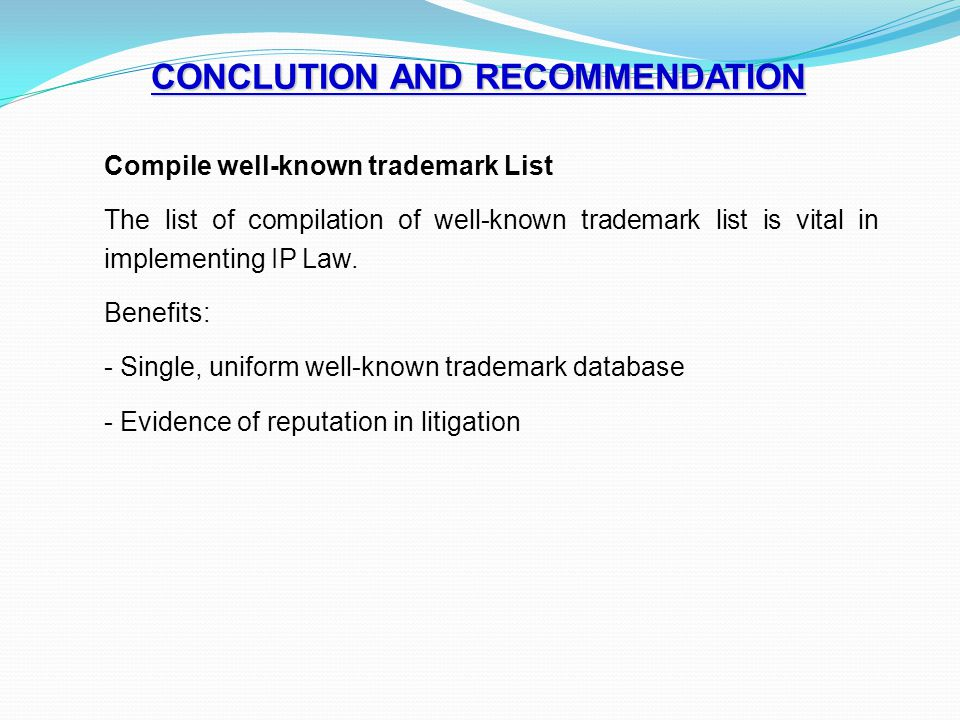 CONCLUTION AND RECOMMENDATION Compile well-known trademark List The list of compilation of well-known trademark list is vital in implementing IP Law.