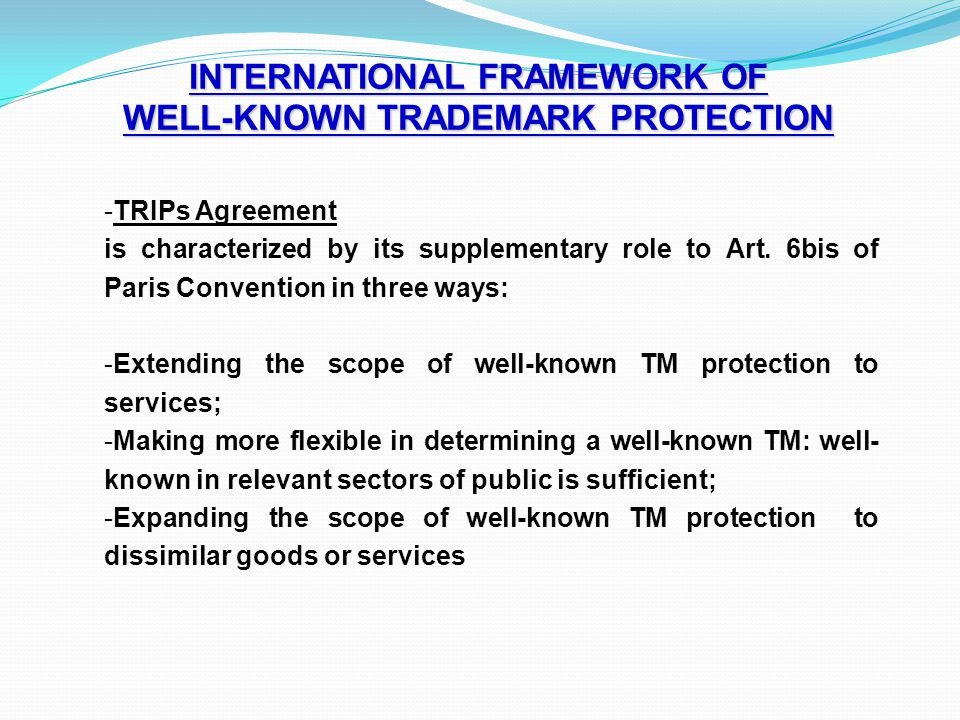 INTERNATIONAL FRAMEWORK OF WELL-KNOWN TRADEMARK PROTECTION -TRIPs Agreement is characterized by its supplementary role to Art. 6bis of Paris Conventio