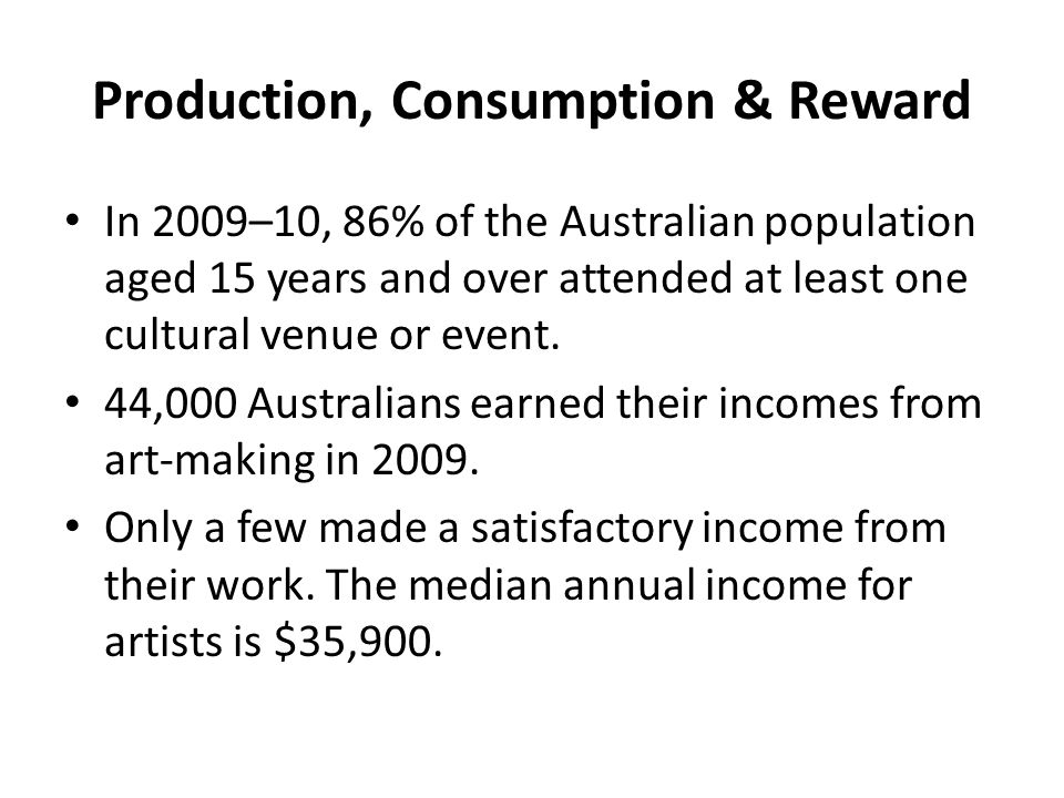 Production, Consumption & Reward In 2009–10, 86% of the Australian population aged 15 years and over attended at least one cultural venue or event.