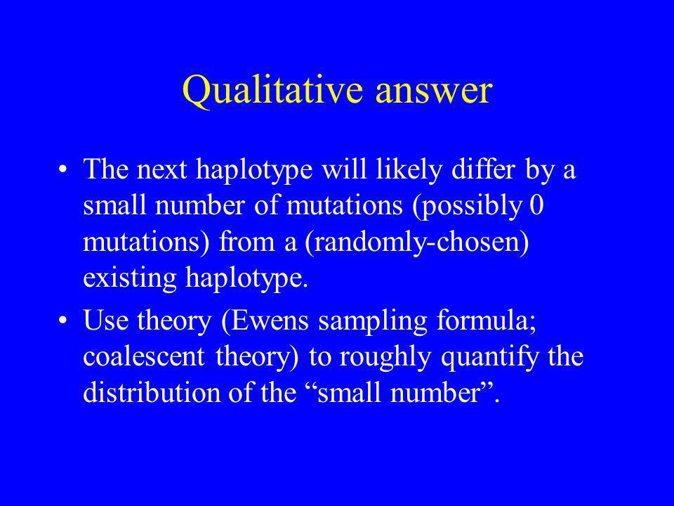 Qualitative answer The next haplotype will likely differ by a small number of mutations (possibly 0 mutations) from a (randomly-chosen) existing haplotype.