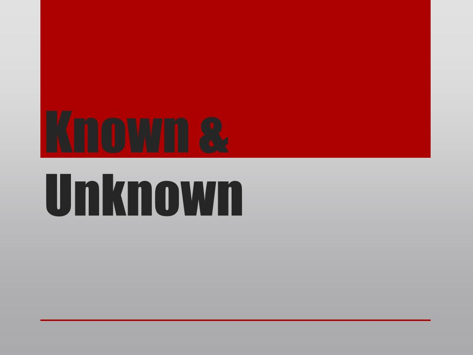 Known & Unknown