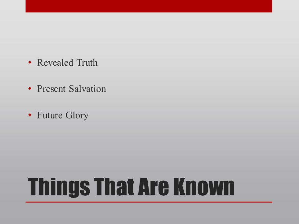 Things That Are Known Revealed Truth Present Salvation Future Glory