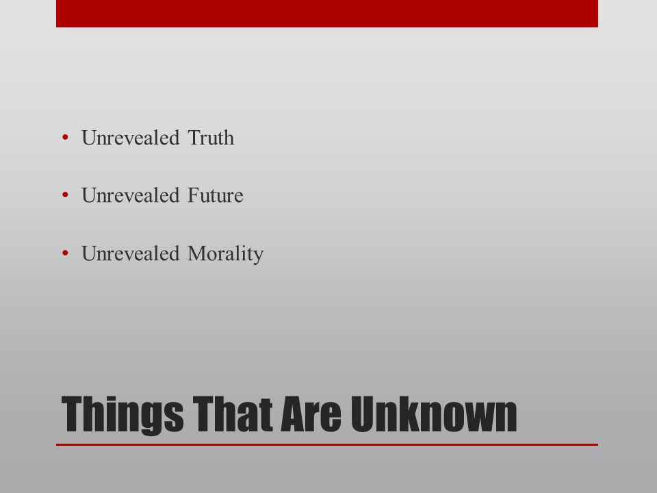 Things That Are Unknown Unrevealed Truth Unrevealed Future Unrevealed Morality
