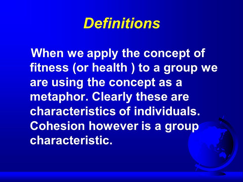 Definitions When we apply the concept of fitness (or health ) to a group we are using the concept as a metaphor.