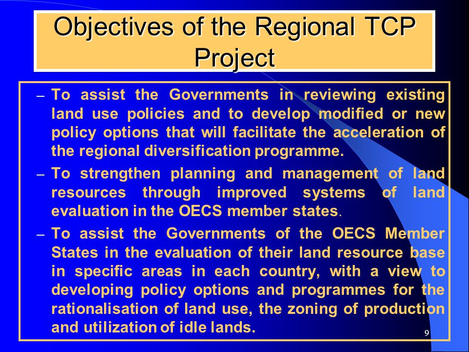 9 Objectives of the Regional TCP Project – To assist the Governments in reviewing existing land use policies and to develop modified or new policy options that will facilitate the acceleration of the regional diversification programme.