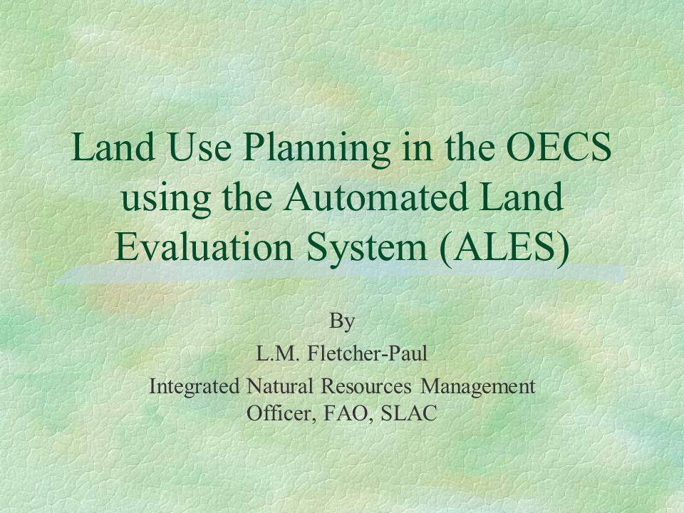 Land Use Planning in the OECS using the Automated Land Evaluation System (ALES) By L.M.
