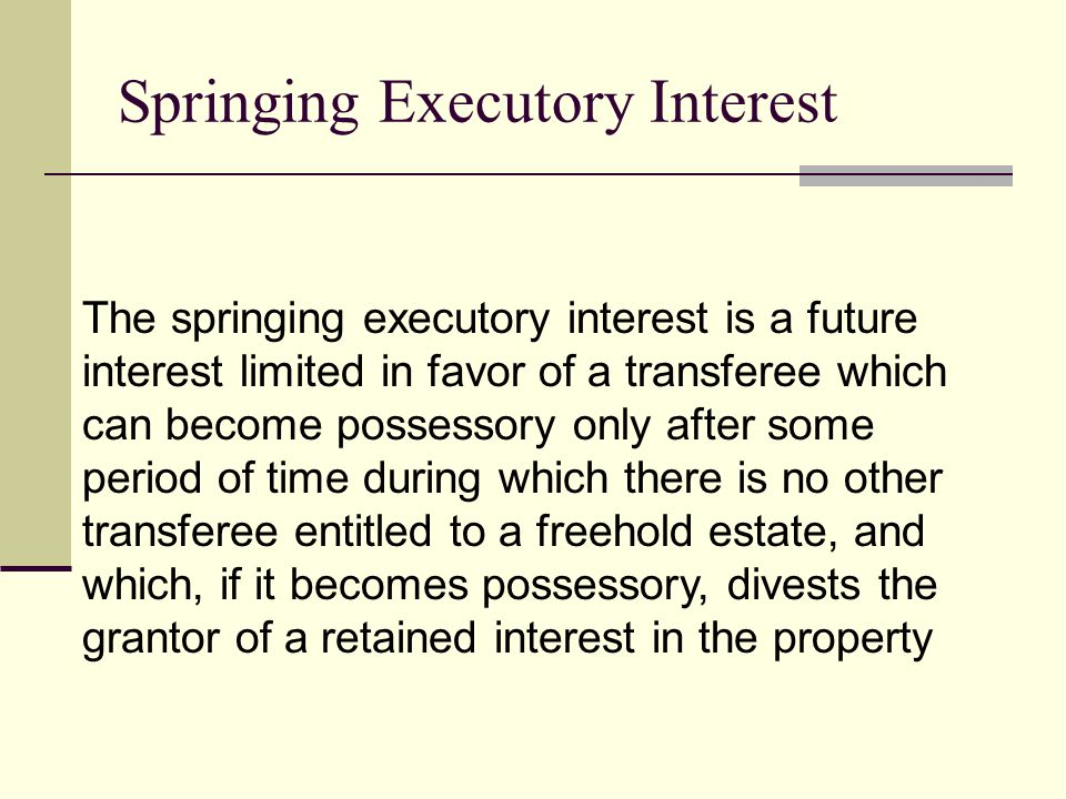 Shifting Executory Interest A shifting executory interest is a future interest limited in favor of a transferee which can become possessory only by di