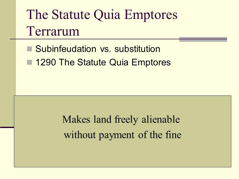 The Statute Quia Emptores Terrarum Subinfeudation vs.