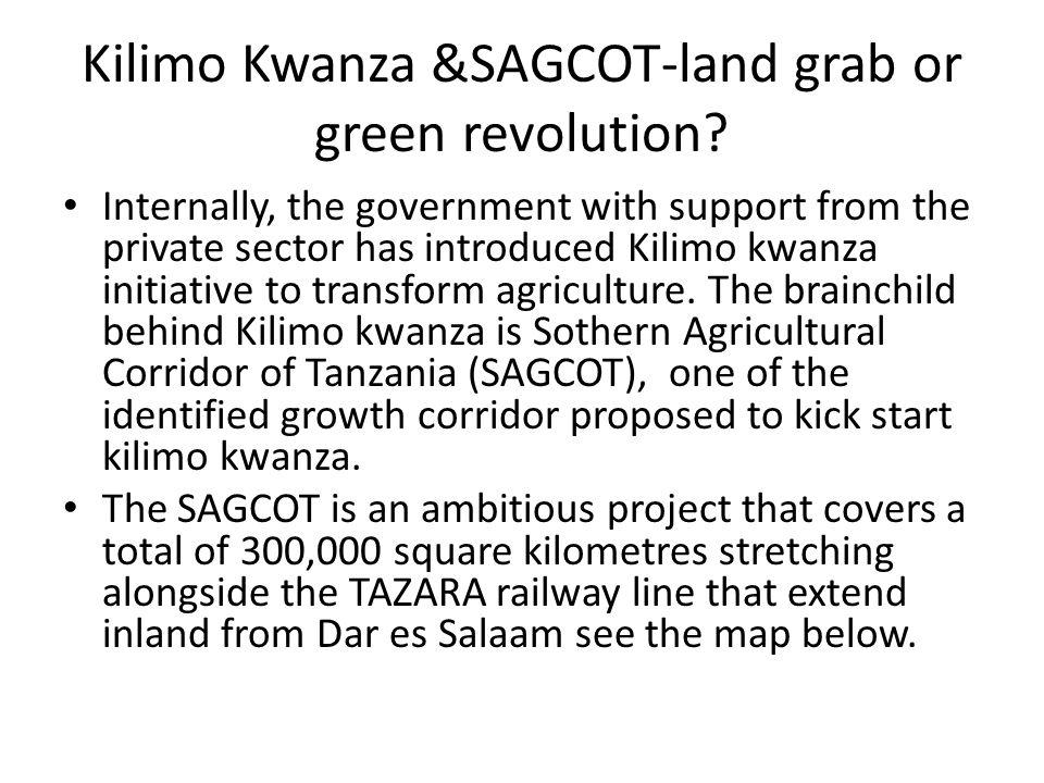 Kilimo Kwanza &SAGCOT-land grab or green revolution.