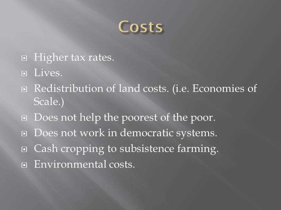  Higher tax rates.  Lives.  Redistribution of land costs.