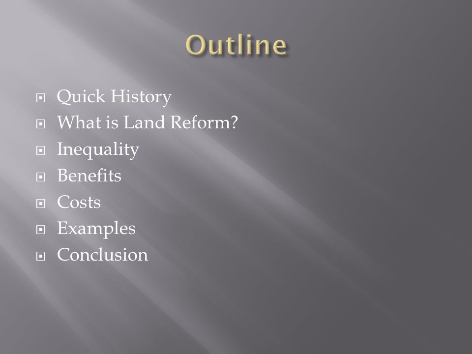  Quick History  What is Land Reform?  Inequality  Benefits  Costs  Examples  Conclusion