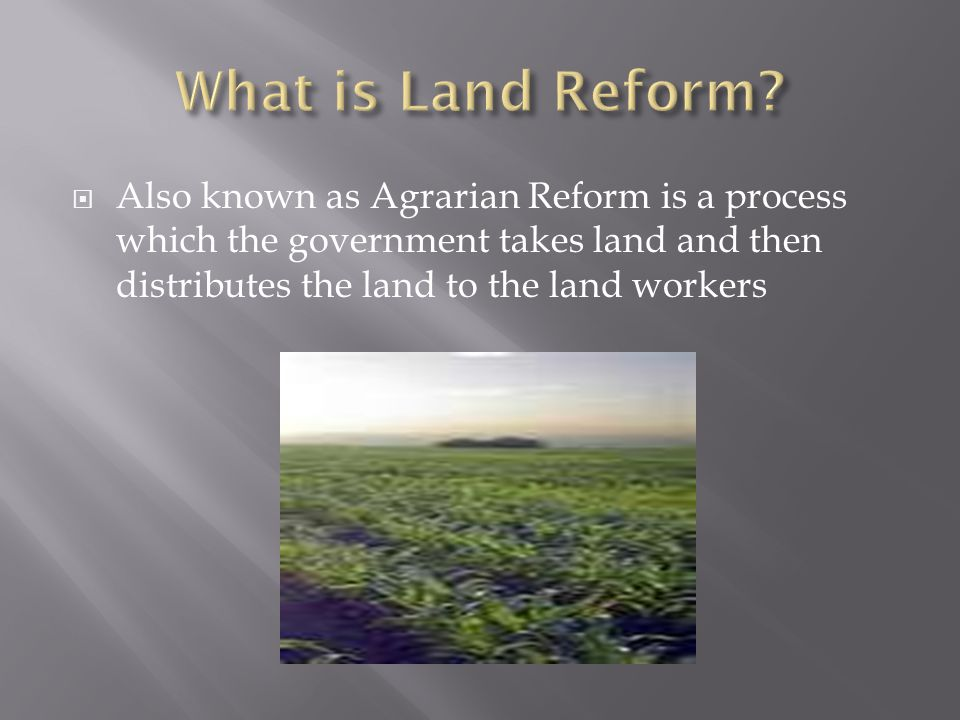 Also known as Agrarian Reform is a process which the government takes land and then distributes the land to the land workers