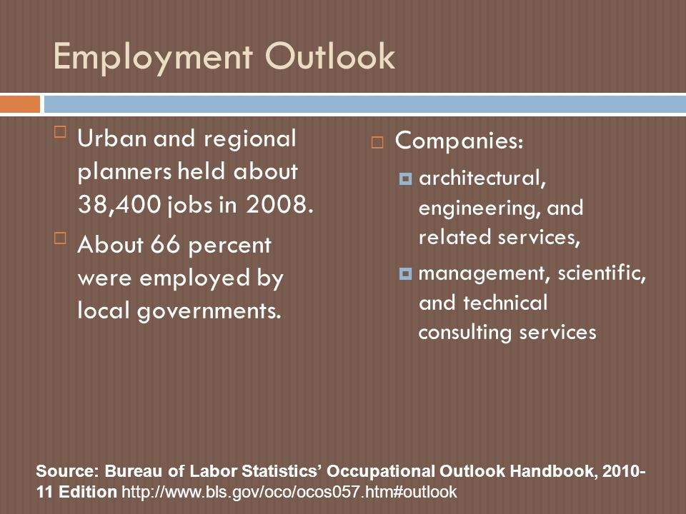 Employment Outlook Urban and regional planners held about 38,400 jobs in 2008.