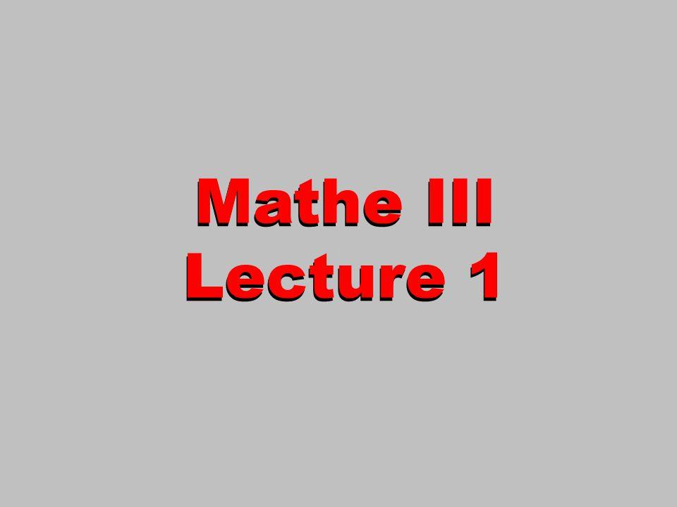 Mathe III Lecture 1 Mathe III Lecture 1