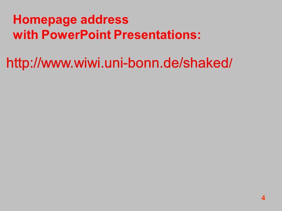 4 http://www.wiwi.uni-bonn.de/shaked / Homepage address with PowerPoint Presentations: http://www.wiwi.uni-bonn.de/shaked /