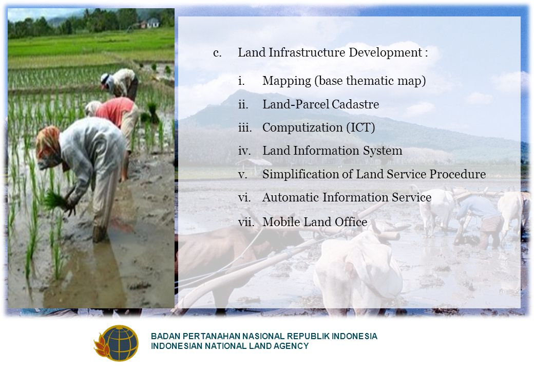 BADAN PERTANAHAN NASIONAL REPUBLIK INDONESIA INDONESIAN NATIONAL LAND AGENCY c. Land Infrastructure Development : i. Mapping (base thematic map) ii. L
