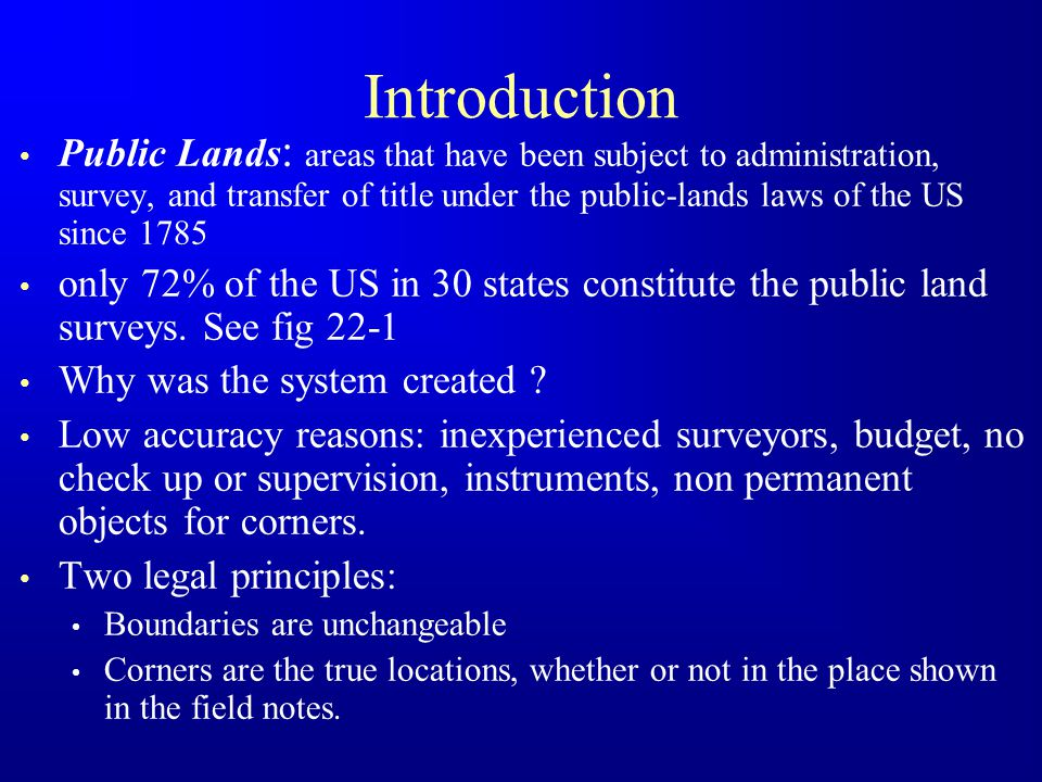 Introduction Public Lands : areas that have been subject to administration, survey, and transfer of title under the public-lands laws of the US since