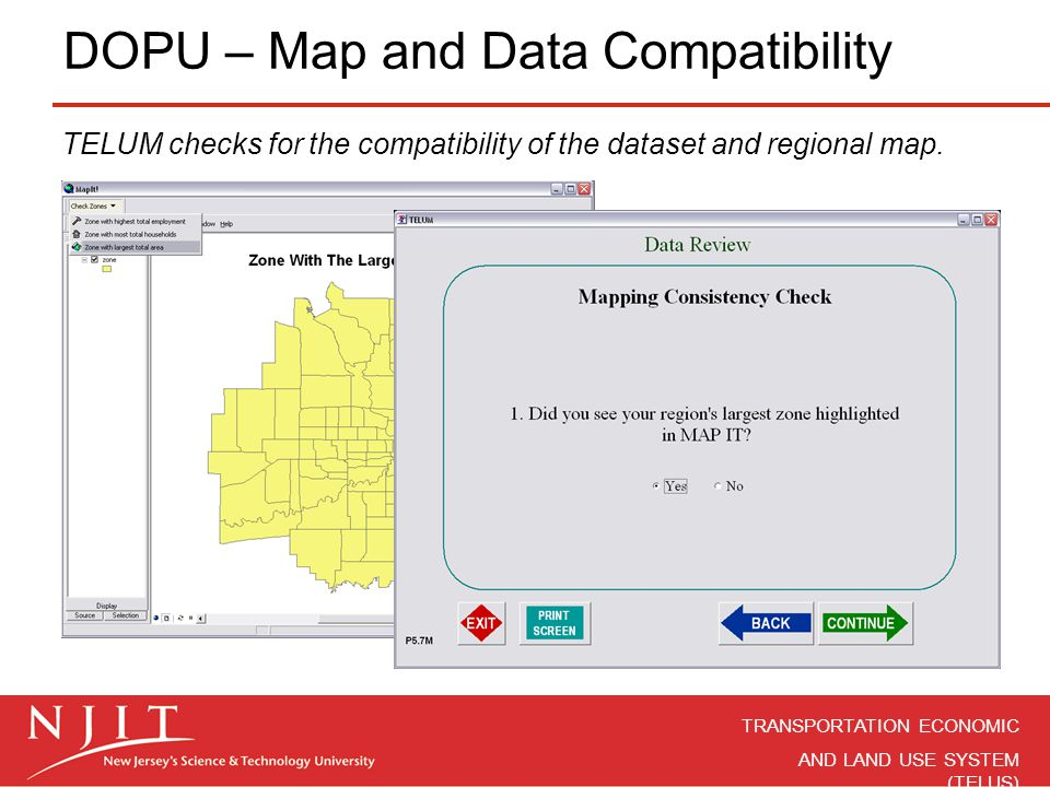 TRANSPORTATION ECONOMIC AND LAND USE SYSTEM (TELUS) DOPU – Map and Data Compatibility TELUM checks for the compatibility of the dataset and regional m