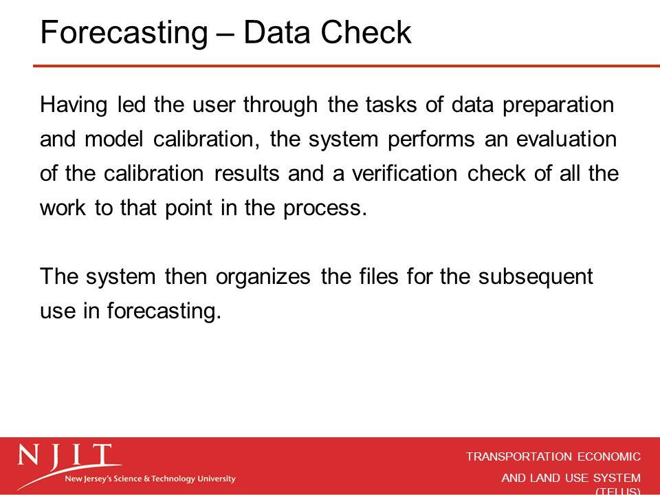 TRANSPORTATION ECONOMIC AND LAND USE SYSTEM (TELUS) Forecasting – Data Check Having led the user through the tasks of data preparation and model calib