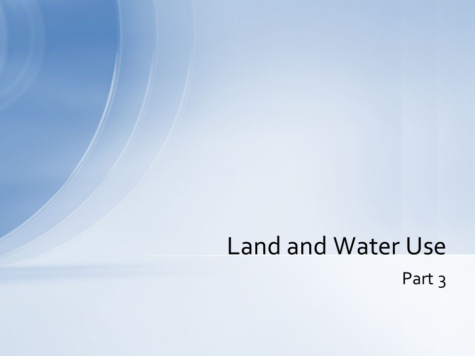 Part 3 Land and Water Use