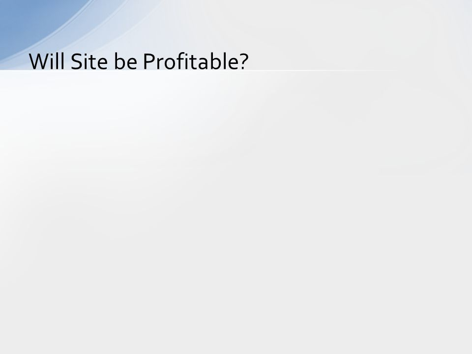Will Site be Profitable