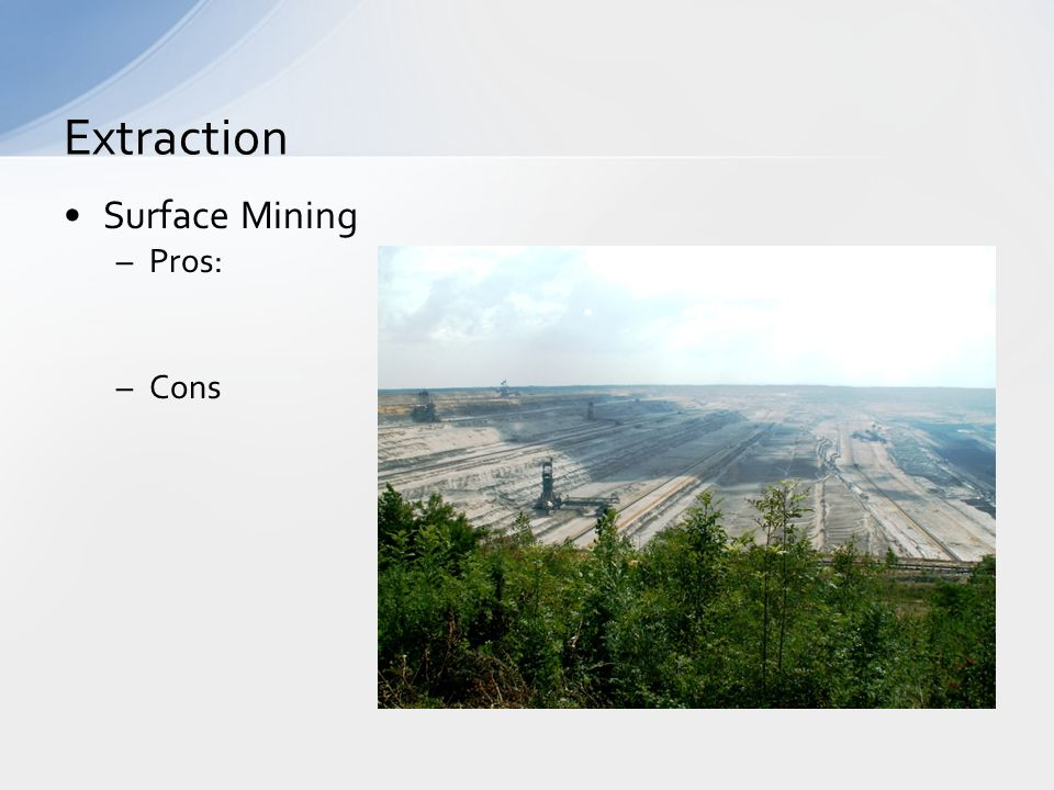 Surface Mining –Pros: –Cons Extraction