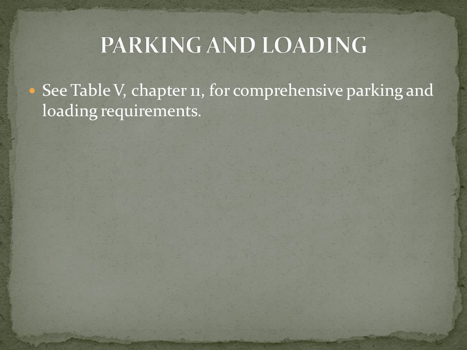 See Table V, chapter 11, for comprehensive parking and loading requirements.