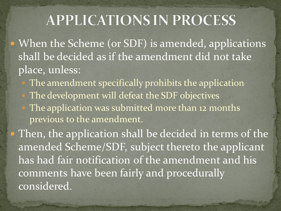 When the Scheme (or SDF) is amended, applications shall be decided as if the amendment did not take place, unless: The amendment specifically prohibit