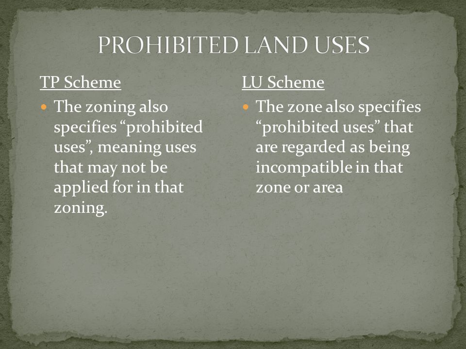 "TP Scheme The zoning also specifies ""prohibited uses"", meaning uses that may not be applied for in that zoning. LU Scheme The zone also specifies ""pro"