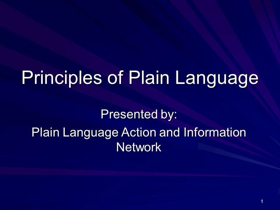 1 Principles of Plain Language Presented by: Plain Language Action and Information Network