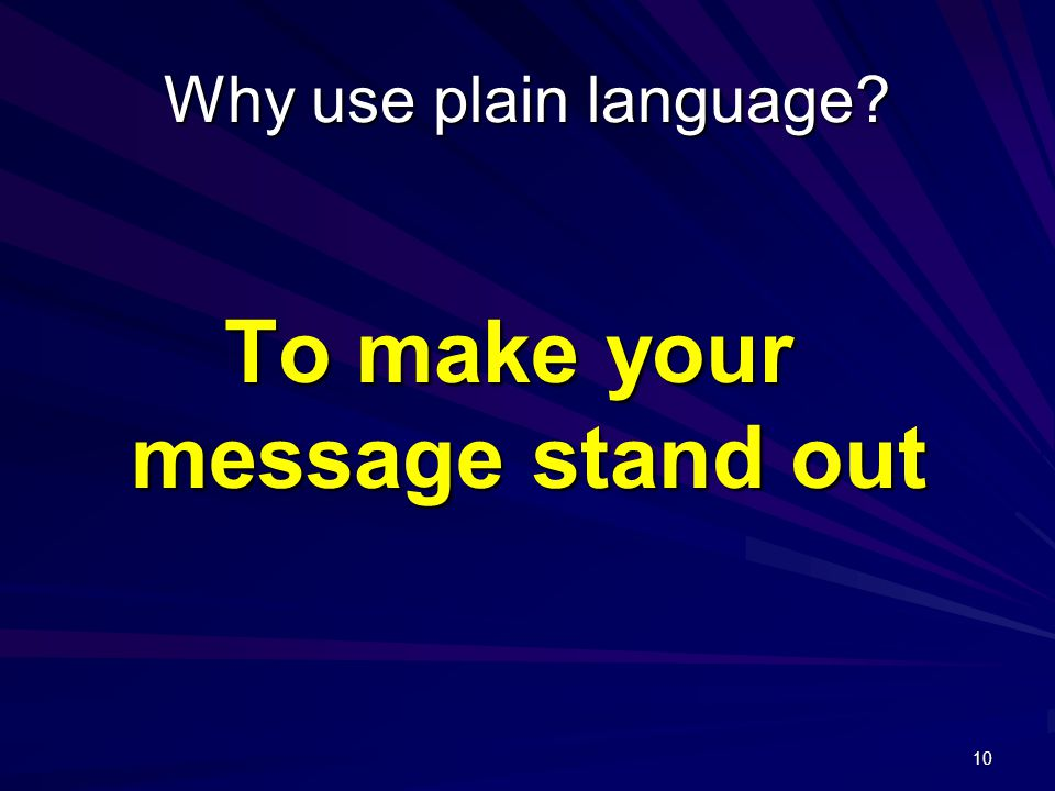10 Why use plain language? To make your message stand out
