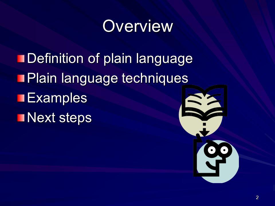 2 Overview Definition of plain language Plain language techniques Examples Next steps
