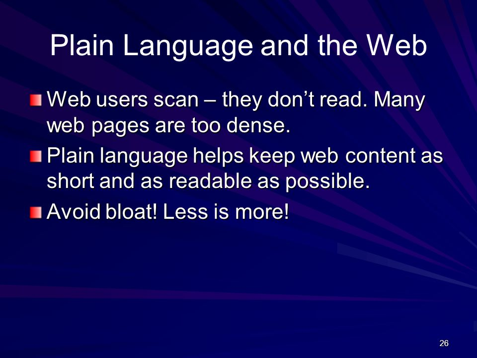 26 Plain Language and the Web Web users scan – they don't read.