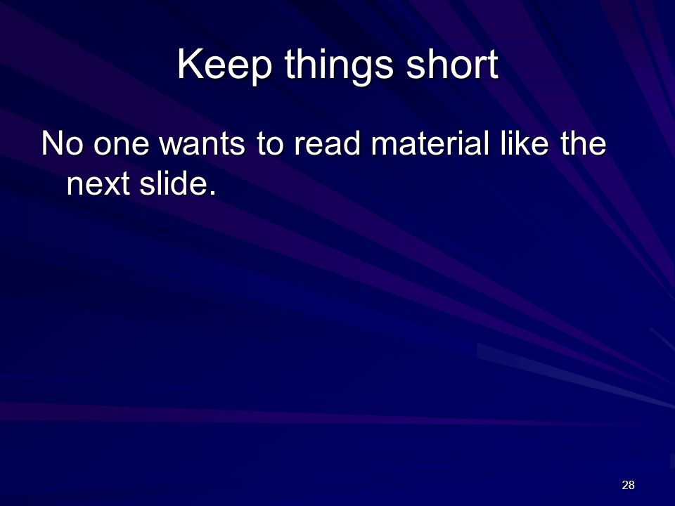 28 Keep things short No one wants to read material like the next slide.